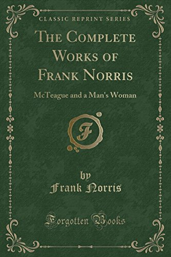 9781330503232: The Complete Works of Frank Norris: McTeague and a Man's Woman (Classic Reprint)