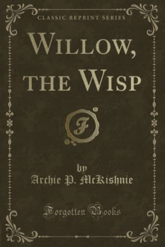9781330512166: Willow, the Wisp (Classic Reprint)