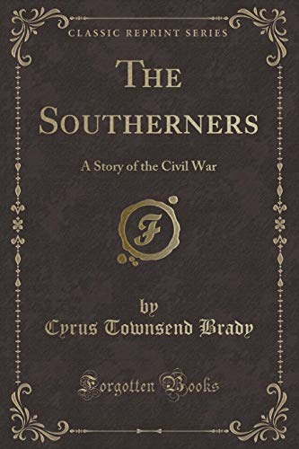 9781330519523: The Southerners: A Story of the Civil War (Classic Reprint)
