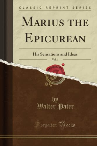 Marius the Epicurean, Vol. 1: His Sensations and Ideas (Classic Reprint): Walter Pater