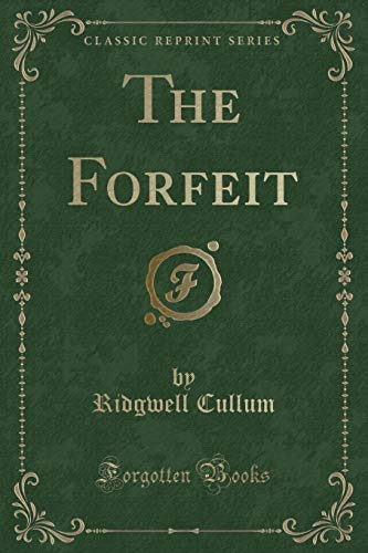9781330532454: The Forfeit (Classic Reprint)