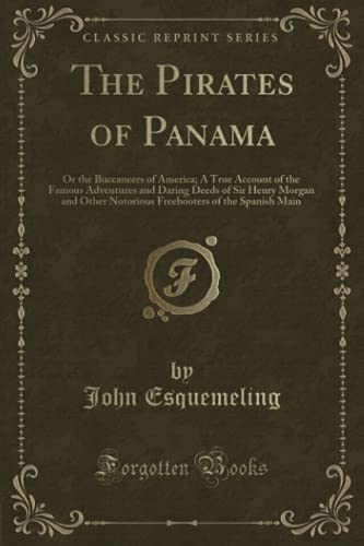 9781330532652: The Pirates of Panama: Or the Buccaneers of America; A True Account of the Famous Adventures and Daring Deeds of Sir Henry Morgan and Other Notorious Freebooters of the Spanish Main (Classic Reprint)