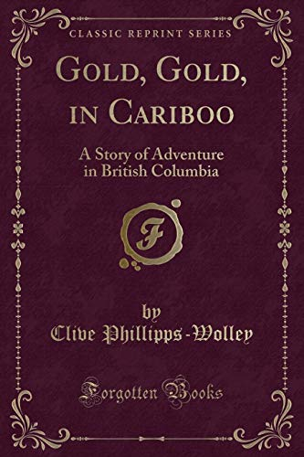9781330533703: Gold, Gold, in Cariboo: A Story of Adventure in British Columbia (Classic Reprint)