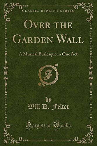 9781330539057: Over the Garden Wall: A Musical Burlesque in One Act (Classic Reprint)