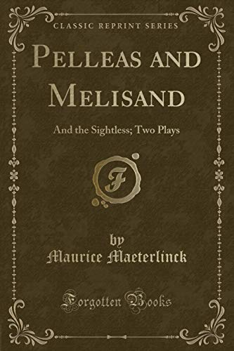 9781330539095: Pelleas and Melisand: And the Sightless; Two Plays (Classic Reprint)