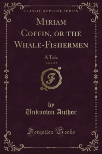 9781330548073: Miriam Coffin, or the Whale-Fishermen, Vol. 2 of 2: A Tale (Classic Reprint)