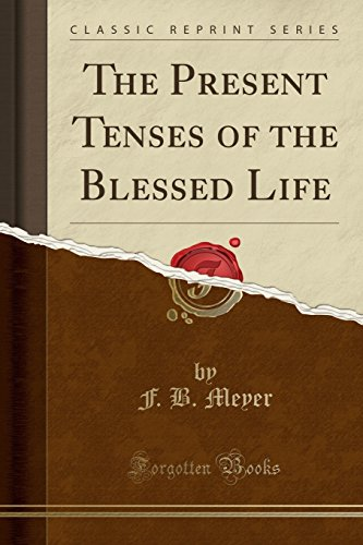 The Present Tenses of the Blessed Life: Meyer, F. B.