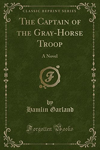 9781330554883: The Captain of the Gray-Horse Troop: A Novel (Classic Reprint)