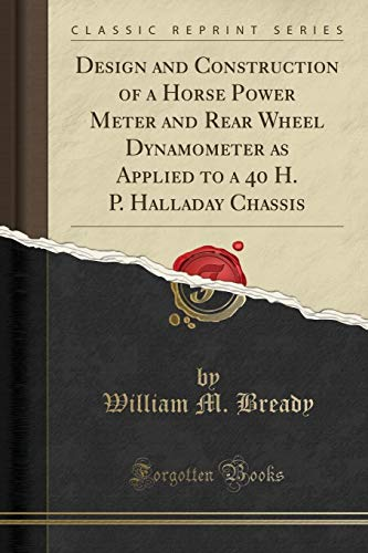 9781330561621: Design and Construction of a Horse Power Meter and Rear Wheel Dynamometer as Applied to a 40 H. P. Halladay Chassis (Classic Reprint)