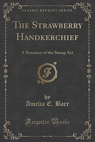 9781330568859: The Strawberry Handkerchief: A Romance of the Stamp Act (Classic Reprint)