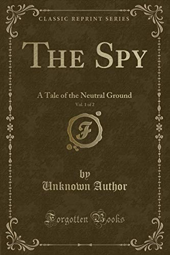 The Spy, Vol. 1 of 2: A: Unknown Author
