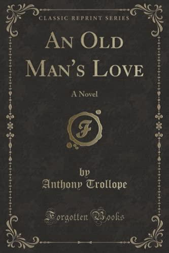 9781330576700: An Old Man's Love: A Novel (Classic Reprint)