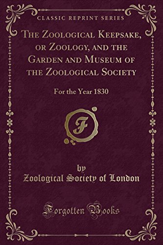 The Zoological Keepsake, or Zoology, and the: Zoological Society of