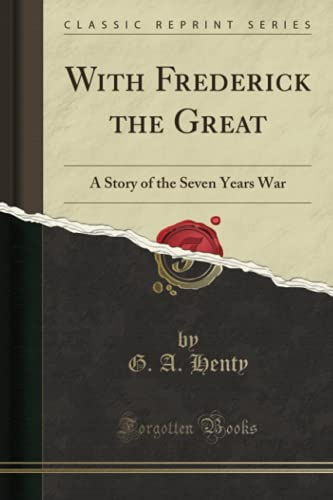 9781330579145: With Frederick the Great: A Story of the Seven Years War (Classic Reprint)