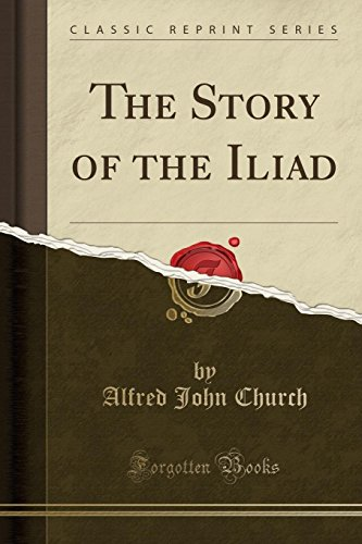 9781330582916: The Story of the Iliad (Classic Reprint)