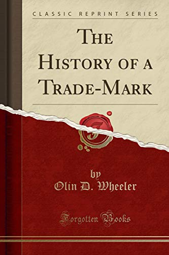 The History of a Trade-Mark (Classic Reprint): Olin D Wheeler