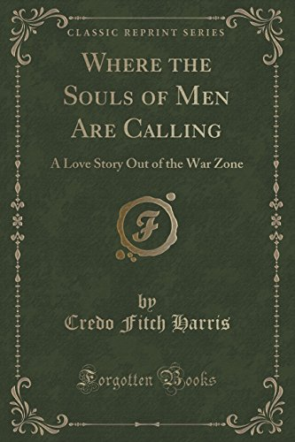 9781330584651: Where the Souls of Men Are Calling: A Love Story Out of the War Zone (Classic Reprint)
