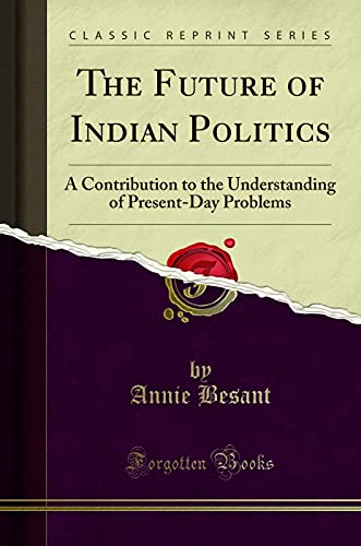 9781330606025: The Future of Indian Politics: A Contribution to the Understanding, of Present-Day Problems (Classic Reprint)