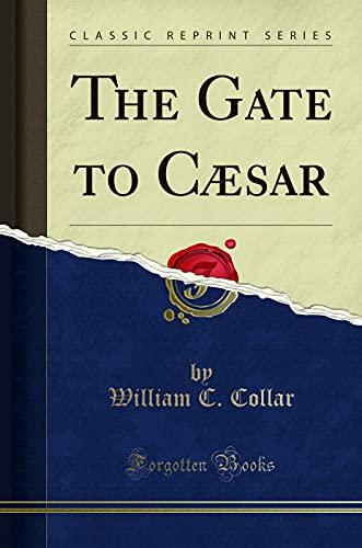 9781330606599: The Gate to Cæsar (Classic Reprint)