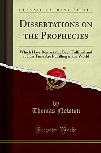 9781330606650: Dissertations on the Prophecies: Which Have Remarkably Been Fulfilled and at This Time Are Fulfilling in the World (Classic Reprint)