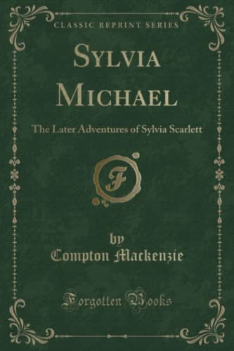 9781330607602: Sylvia Michael: The Later Adventures of Sylvia Scarlett (Classic Reprint)