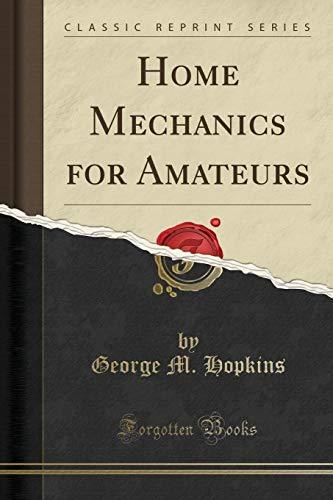 Home Mechanics for Amateurs (Classic Reprint) (Paperback): George M Hopkins