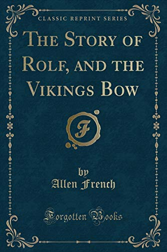 9781330612576: The Story of Rolf, and the Vikings Bow (Classic Reprint)