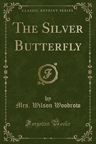 The Silver Butterfly (Classic Reprint) (Paperback): Mrs Wilson Woodrow