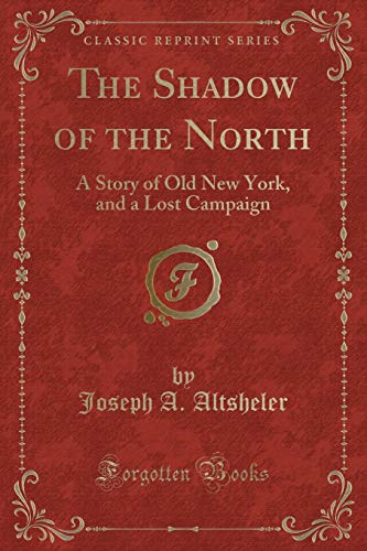 9781330615584: The Shadow of the North: A Story of Old New York, and a Lost Campaign (Classic Reprint)