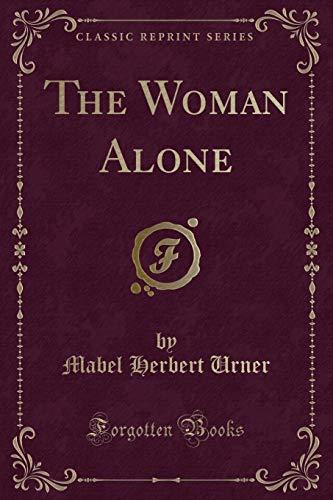 The Woman Alone (Classic Reprint): Urner, Mabel Herbert