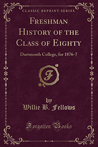 9781330618356: Freshman History of the Class of Eighty: Dartmouth College, for 1876-7 (Classic Reprint)