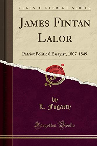 9781330619810: James Fintan Lalor: Patriot Political Essayist, 1807-1849 (Classic Reprint)