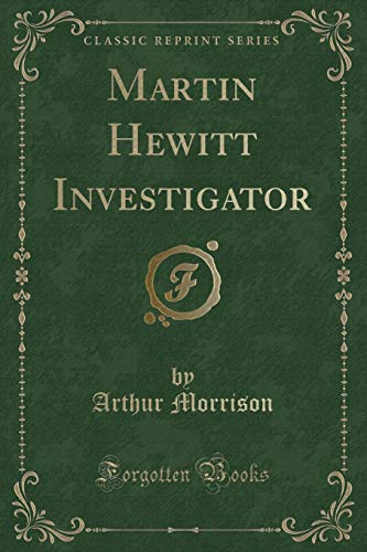 9781330620991: Martin Hewitt Investigator (Classic Reprint)