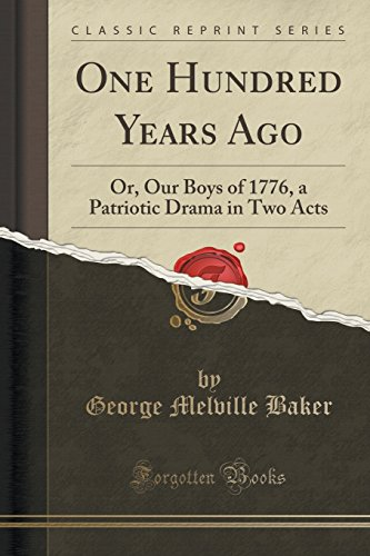9781330626238: One Hundred Years Ago: Or, Our Boys of 1776, a Patriotic Drama in Two Acts (Classic Reprint)