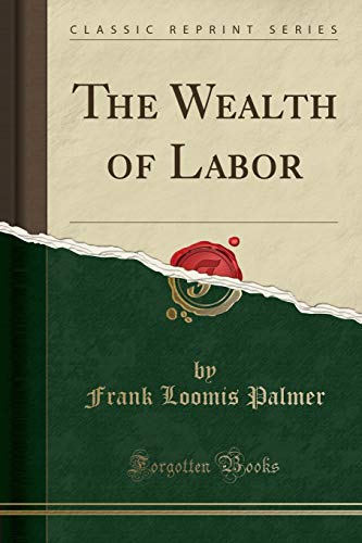 9781330627013: The Wealth of Labor (Classic Reprint)