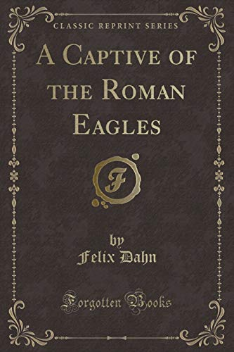 9781330628744: A Captive of the Roman Eagles (Classic Reprint)