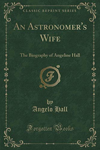 9781330629826: An Astronomer's Wife: The Biography of Angeline Hall (Classic Reprint)