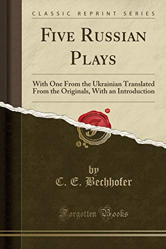 9781330630655: Five Russian Plays: With One From the Ukrainian Translated From the Originals, With an Introduction (Classic Reprint)