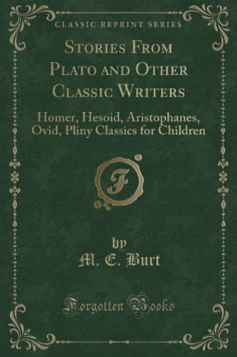 9781330631935: Stories From Plato and Other Classic Writers: Homer, Hesoid, Aristophanes, Ovid, Pliny Classics for Children (Classic Reprint)