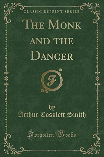9781330636046: The Monk and the Dancer (Classic Reprint)