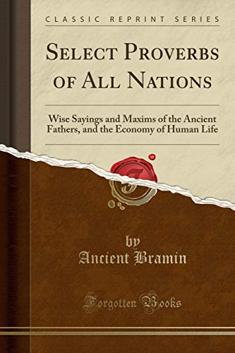 Select Proverbs of All Nations: Wise Sayings: Ancient Bramin
