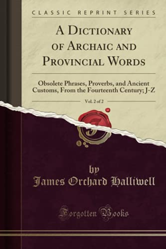 9781330637074: A Dictionary of Archaic and Provincial Words, Vol. 2 of 2: Obsolete Phrases, Proverbs, and Ancient Customs, From the Fourteenth Century (Classic Reprint)