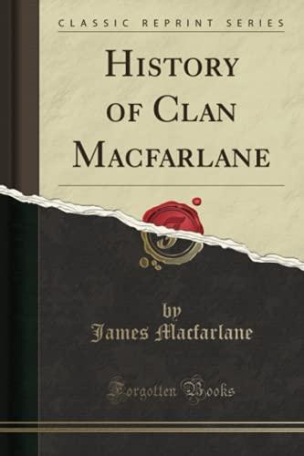 9781330637593: History of Clan Macfarlane (Classic Reprint)