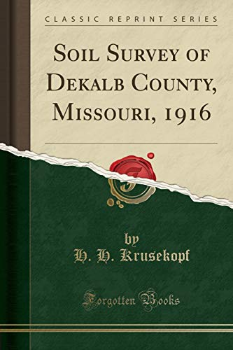9781330643907: Soil Survey of Dekalb County, Missouri, 1916 (Classic Reprint)