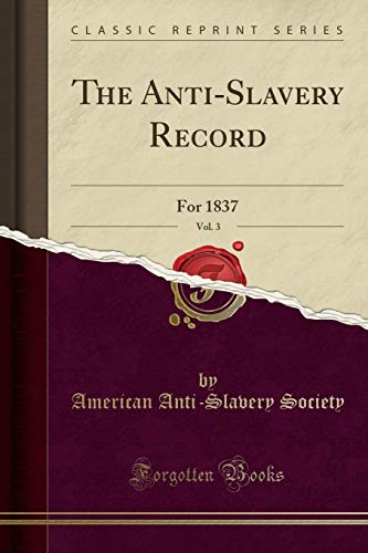 9781330655788: The Anti-Slavery Record, Vol. 3: For 1837 (Classic Reprint)