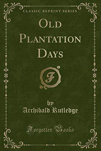 Old Plantation Days (Classic Reprint): Archibald Rutledge