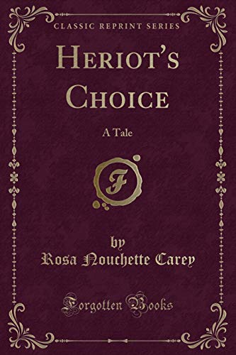 9781330662014: Heriot's Choice: A Tale (Classic Reprint)