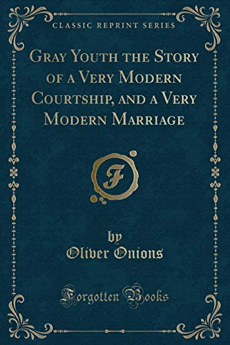 9781330663585: Gray Youth the Story of a Very Modern Courtship, and a Very Modern Marriage (Classic Reprint)