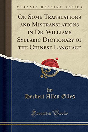 On Some Translations and Mistranslations in Dr. Williams Syllabic Dictionary of the Chinese ...