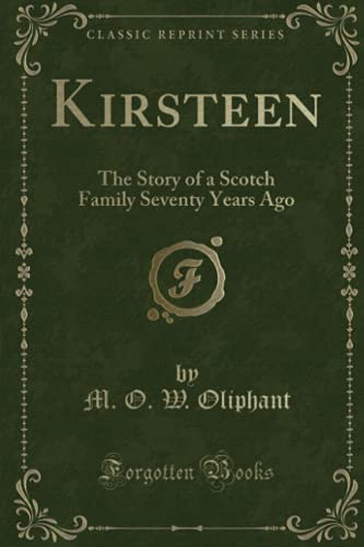 9781330666470: Kirsteen: The Story of a Scotch Family Seventy Years Ago (Classic Reprint)